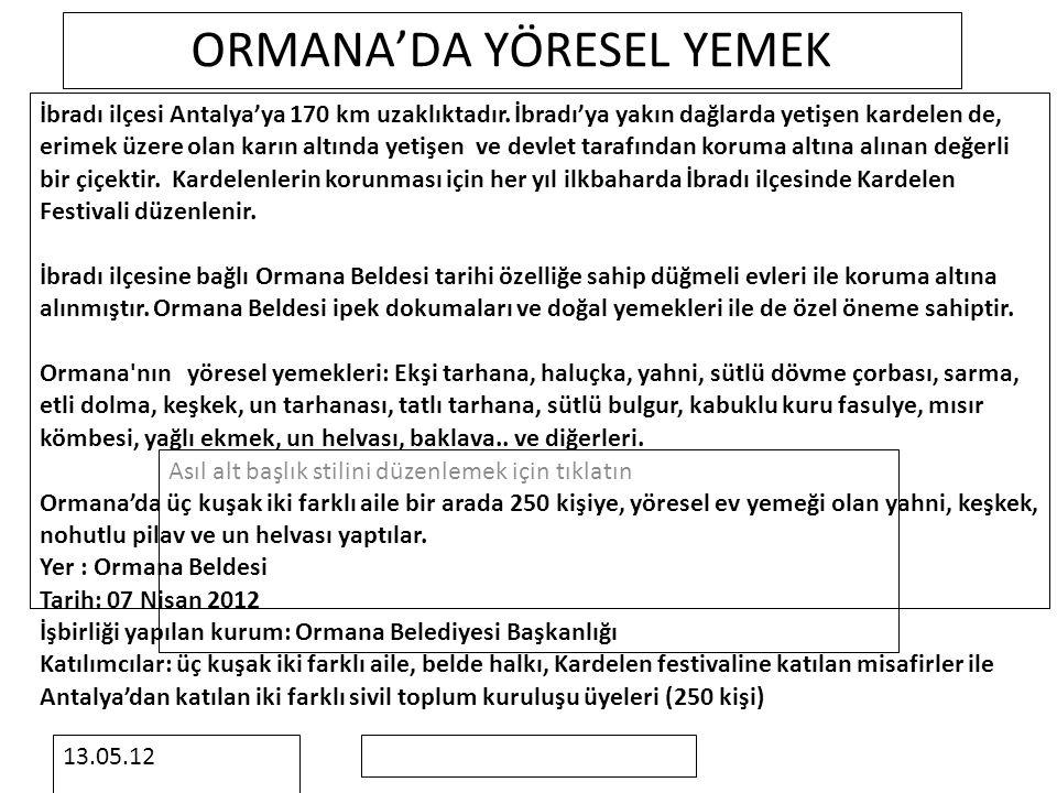 Asıl alt başlık stilini düzenlemek için tıklatın 13.05.12 ORMANA'DA YÖRESEL YEMEK İbradı ilçesi Antalya'ya 170 km uzaklıktadır. İbradı'ya yakın dağlar