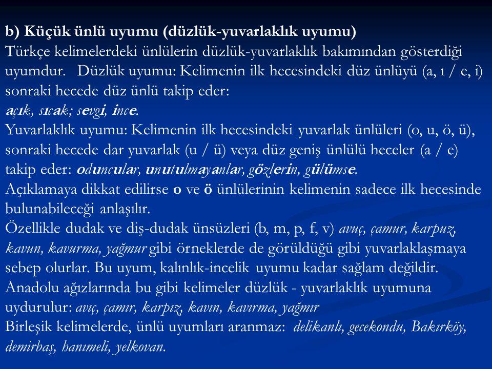 b) Küçük ünlü uyumu (düzlük-yuvarlaklık uyumu) Türkçe kelimelerdeki ünlülerin düzlük-yuvarlaklık bakımından gösterdiği uyumdur. Düzlük uyumu: Kelimeni