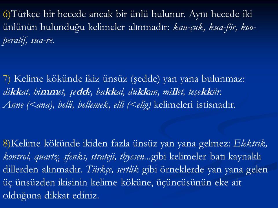 6)Türkçe bir hecede ancak bir ünlü bulunur. Aynı hecede iki ünlünün bulunduğu kelimeler alınmadır: kau-çuk, kua-för, koo- peratif, sua-re. 7) Kelime k