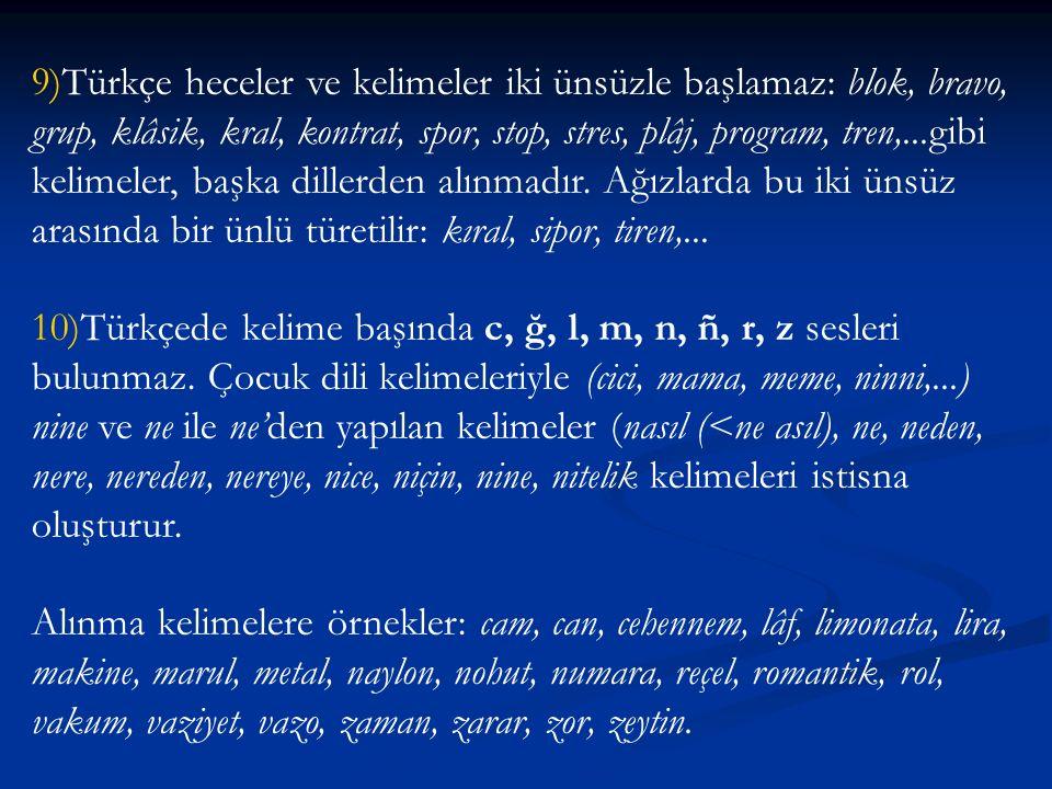 9)Türkçe heceler ve kelimeler iki ünsüzle başlamaz: blok, bravo, grup, klâsik, kral, kontrat, spor, stop, stres, plâj, program, tren,...gibi kelimeler