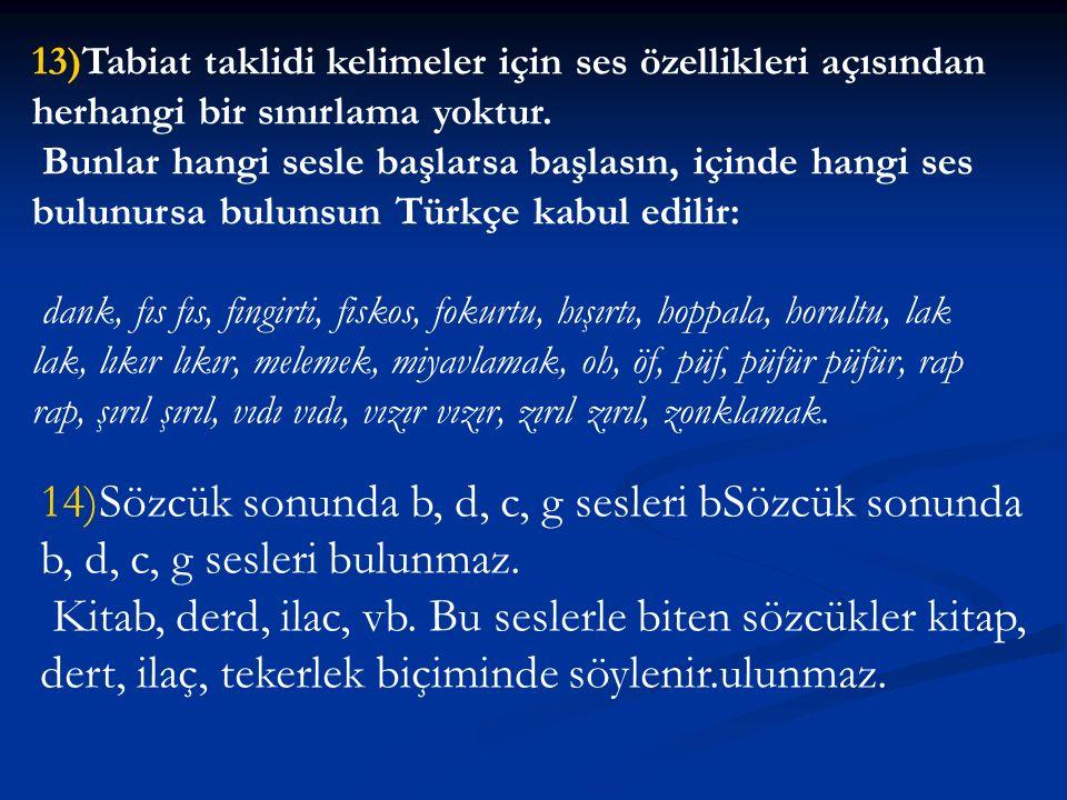 13)Tabiat taklidi kelimeler için ses özellikleri açısından herhangi bir sınırlama yoktur. Bunlar hangi sesle başlarsa başlasın, içinde hangi ses bulun