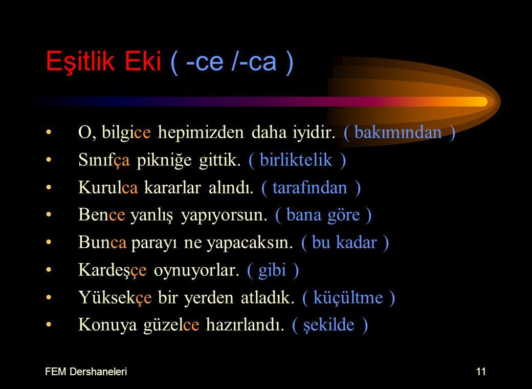 FEM Dershaneleri10 Vasıta Eki: ( -le /-la ) ek olarak anlamına sözcük olarak görevine bakılır.