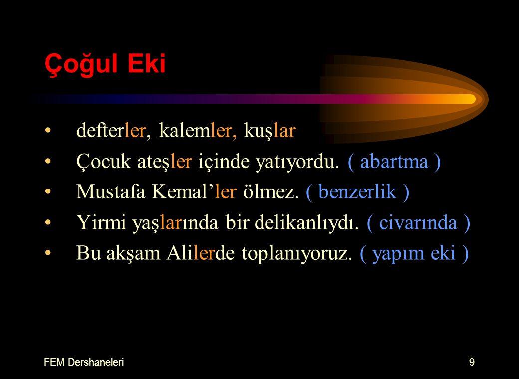FEM Dershaneleri8 Tamlayan (ilgi) Eki Ahmet'in çantasını yanına almıştı.