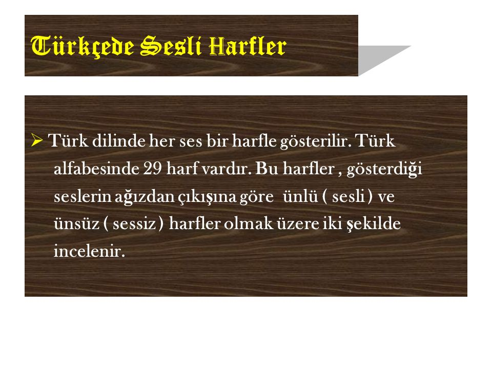 Türkçede Sesli H arfler  Türk dilinde her ses bir harfle gösterilir.