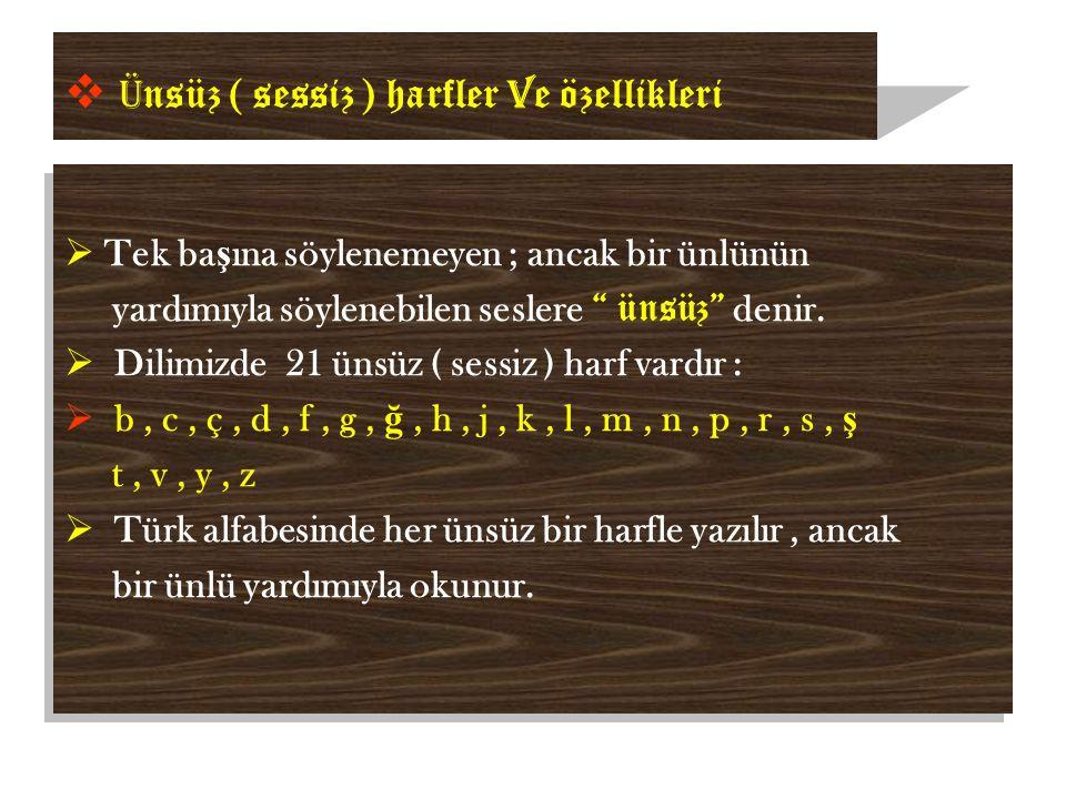  Ü nsüz ( sessiz ) harfler v e özellikleri  Tek ba ş ına söylenemeyen ; ancak bir ünlünün yardımıyla söylenebilen seslere ünsüz denir.