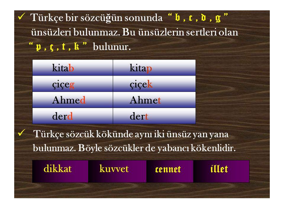 Türkçe bir sözcü ğ ün sonunda b, c, d, g ünsüzleri bulunmaz.