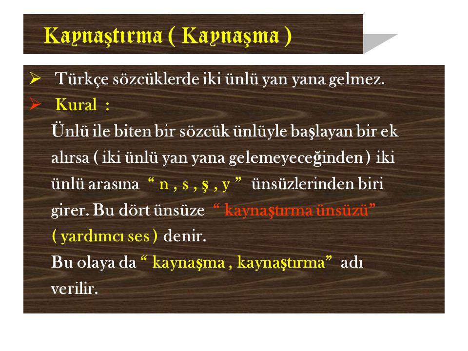 K ayna ş tırma ( K ayna ş ma )  Türkçe sözcüklerde iki ünlü yan yana gelmez.