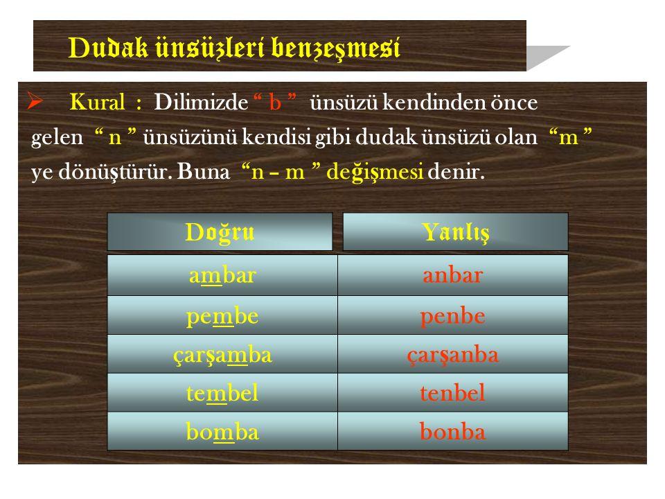 D udak ünsüzleri benze ş mesi  Kural : Dilimizde b ünsüzü kendinden önce gelen n ünsüzünü kendisi gibi dudak ünsüzü olan m ye dönü ş türür.