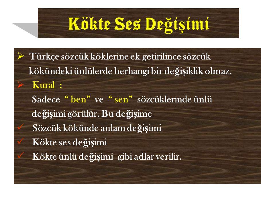 K ökte S es D e ğ i ş imi  Türkçe sözcük köklerine ek getirilince sözcük kökündeki ünlülerde herhangi bir de ğ i ş iklik olmaz.