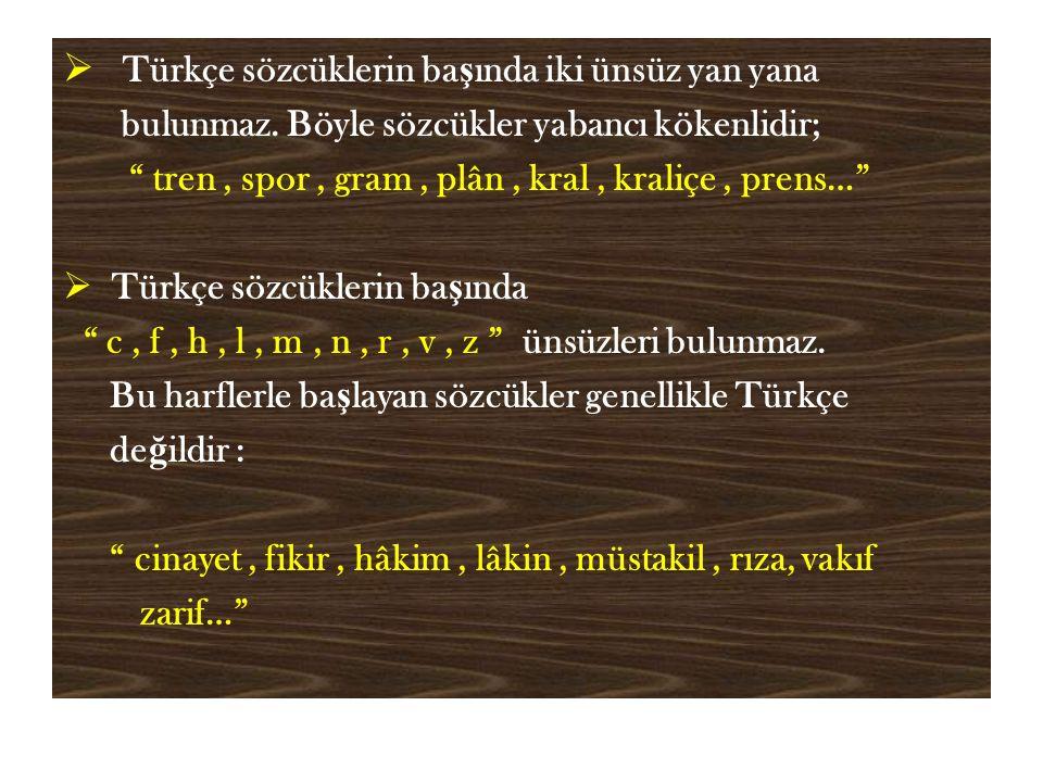  Türkçe sözcüklerin ba ş ında iki ünsüz yan yana bulunmaz.