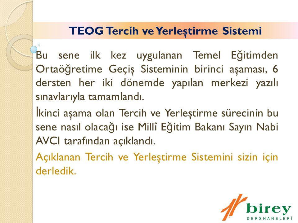 TEOG Tercih ve Yerleştirme Sistemi Bu sene ilk kez uygulanan Temel E ğ itimden Ortaö ğ retime Geçiş Sisteminin birinci aşaması, 6 dersten her iki dönemde yapılan merkezi yazılı sınavlarıyla tamamlandı.