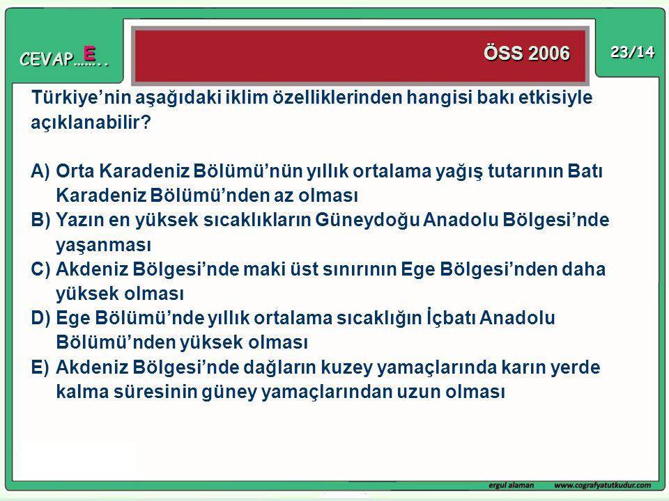 23/14 Türkiye'nin aşağıdaki iklim özelliklerinden hangisi bakı etkisiyle açıklanabilir? A)Orta Karadeniz Bölümü'nün yıllık ortalama yağış tutarının Ba