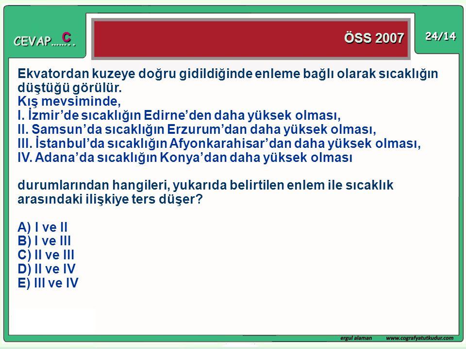 24/14 Ekvatordan kuzeye doğru gidildiğinde enleme bağlı olarak sıcaklığın düştüğü görülür. Kış mevsiminde, I. İzmir'de sıcaklığın Edirne'den daha yüks