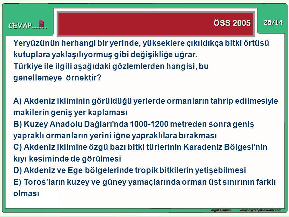 25/14 Yeryüzünün herhangi bir yerinde, yükseklere çıkıldıkça bitki örtüsü kutuplara yaklaşılıyormuş gibi değişikliğe uğrar. Türkiye ile ilgili aşağıda