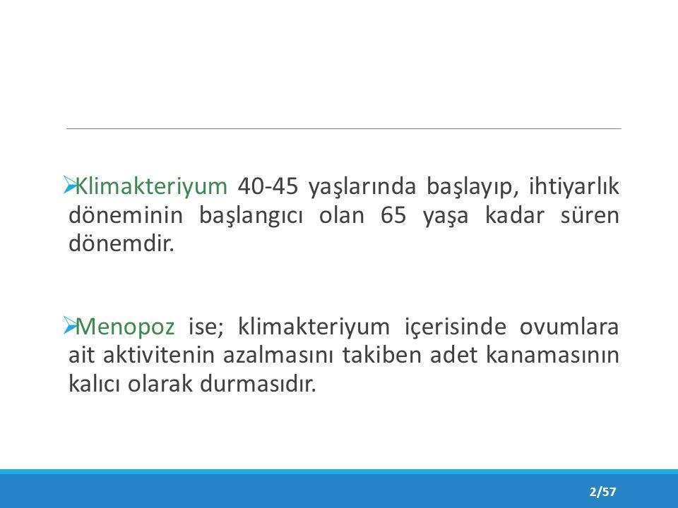  Klimakteriyum 40-45 yaşlarında başlayıp, ihtiyarlık döneminin başlangıcı olan 65 yaşa kadar süren dönemdir.
