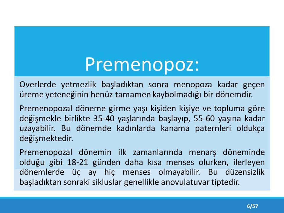 Premenopoz: Overlerde yetmezlik başladıktan sonra menopoza kadar geçen üreme yeteneğinin henüz tamamen kaybolmadığı bir dönemdir.