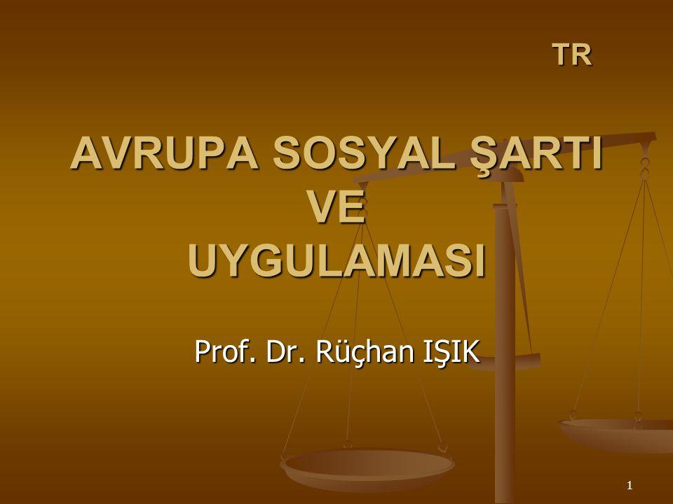 1 TR AVRUPA SOSYAL ŞARTI VE UYGULAMASI Prof. Dr. Rüçhan IŞIK
