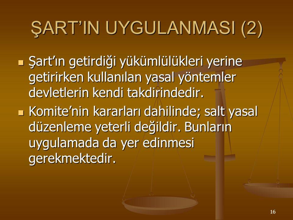 16 ŞART'IN UYGULANMASI (2) Şart'ın getirdiği yükümlülükleri yerine getirirken kullanılan yasal yöntemler devletlerin kendi takdirindedir.
