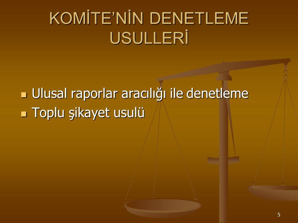 5 KOMİTE'NİN DENETLEME USULLERİ Ulusal raporlar aracılığı ile denetleme Ulusal raporlar aracılığı ile denetleme Toplu şikayet usulü Toplu şikayet usulü