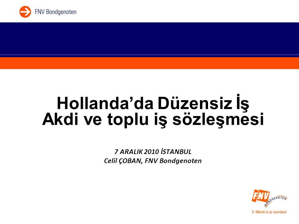 Hollanda'da Düzensiz İş Akdi ve toplu iş sözleşmesi 7 ARALIK 2010 İSTANBUL Celil ÇOBAN, FNV Bondgenoten