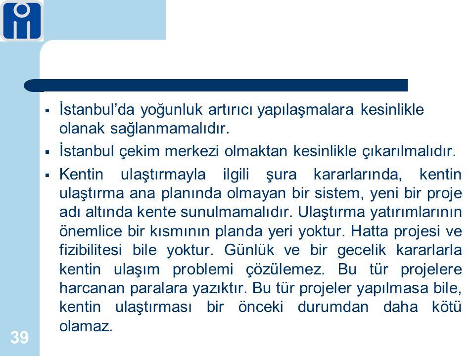 39  İstanbul'da yoğunluk artırıcı yapılaşmalara kesinlikle olanak sağlanmamalıdır.
