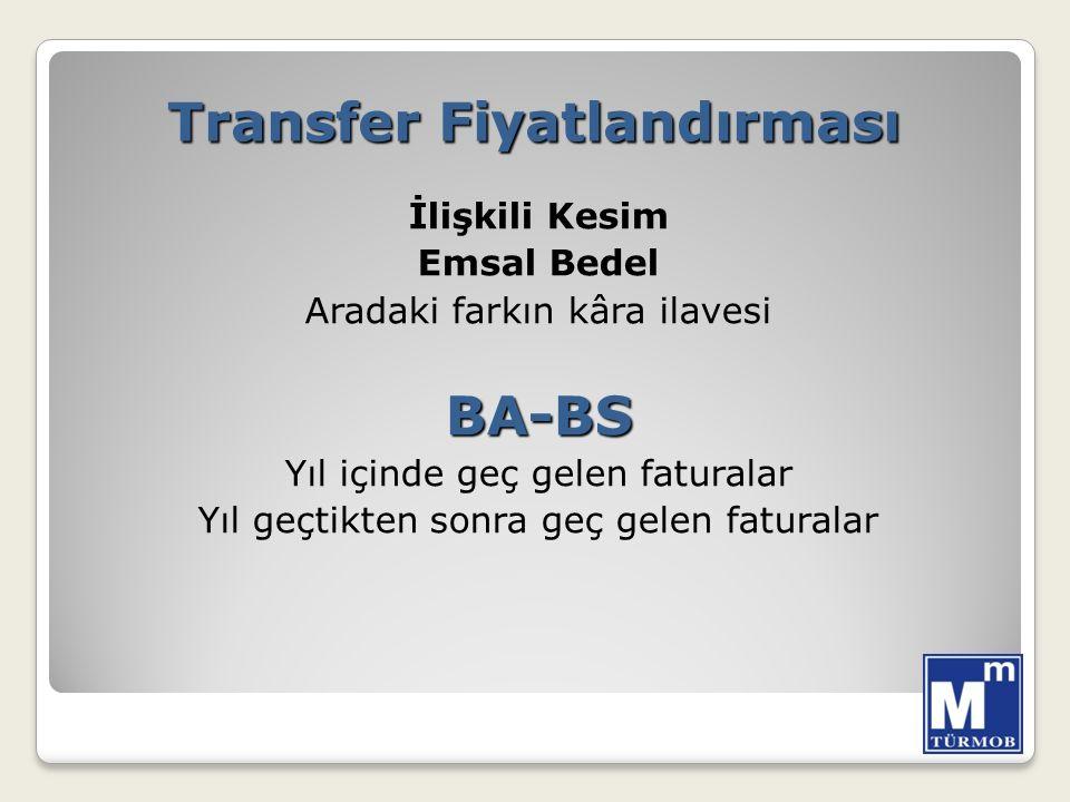 Transfer Fiyatlandırması İlişkili Kesim Emsal Bedel Aradaki farkın kâra ilavesiBA-BS Yıl içinde geç gelen faturalar Yıl geçtikten sonra geç gelen faturalar