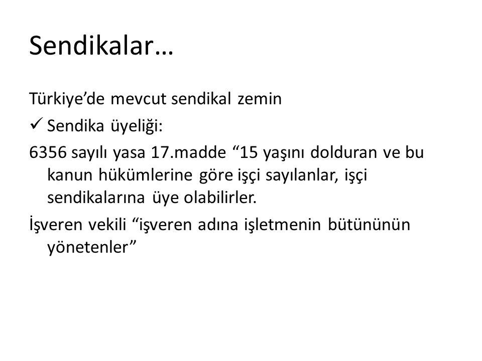 """Sendikalar… Türkiye'de mevcut sendikal zemin Sendika üyeliği: 6356 sayılı yasa 17.madde """"15 yaşını dolduran ve bu kanun hükümlerine göre işçi sayılanl"""