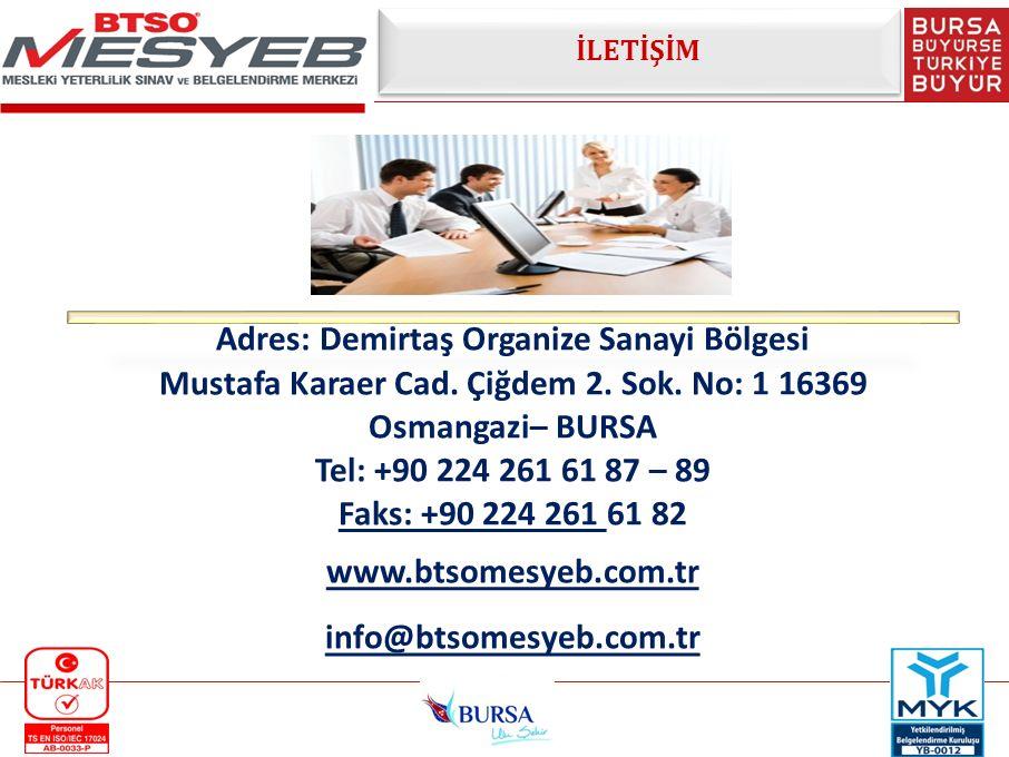 İLETİŞİM Adres: Demirtaş Organize Sanayi Bölgesi Mustafa Karaer Cad. Çiğdem 2. Sok. No: 1 16369 Osmangazi– BURSA Tel: +90 224 261 61 87 – 89 Faks: +90