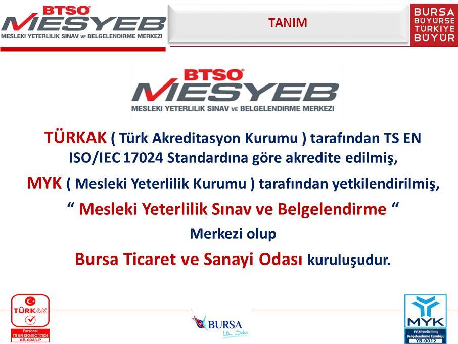 TANIM TÜRKAK ( Türk Akreditasyon Kurumu ) tarafından TS EN ISO/IEC 17024 Standardına göre akredite edilmiş, MYK ( Mesleki Yeterlilik Kurumu ) tarafınd