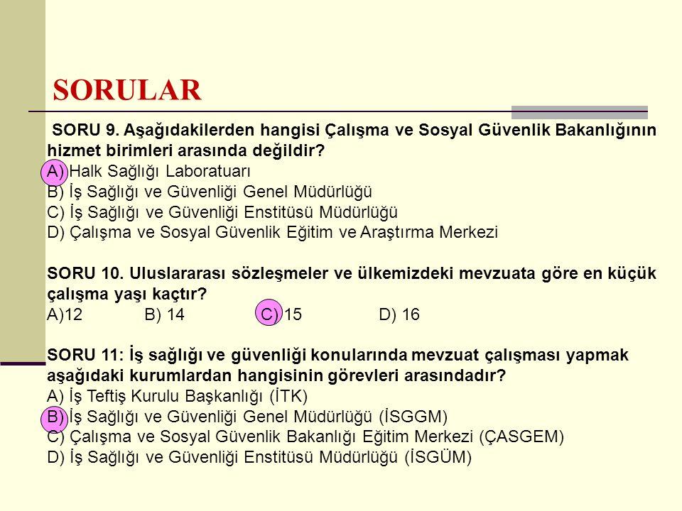 SORULAR SORU 9. Aşağıdakilerden hangisi Çalışma ve Sosyal Güvenlik Bakanlığının hizmet birimleri arasında değildir? A) Halk Sağlığı Laboratuarı B) İş