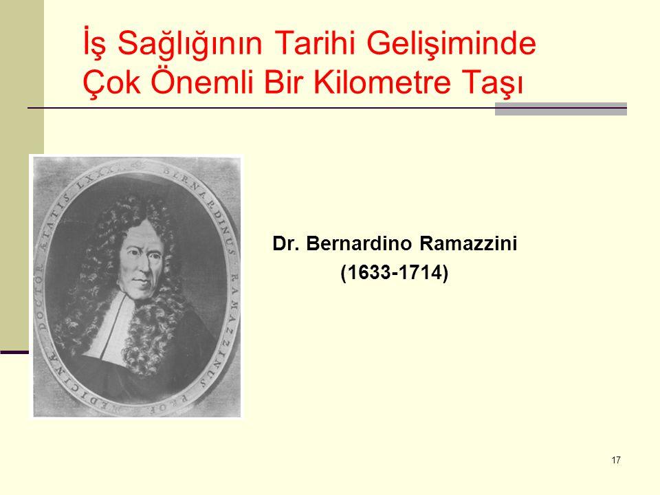 17 İş Sağlığının Tarihi Gelişiminde Çok Önemli Bir Kilometre Taşı Dr. Bernardino Ramazzini (1633-1714)