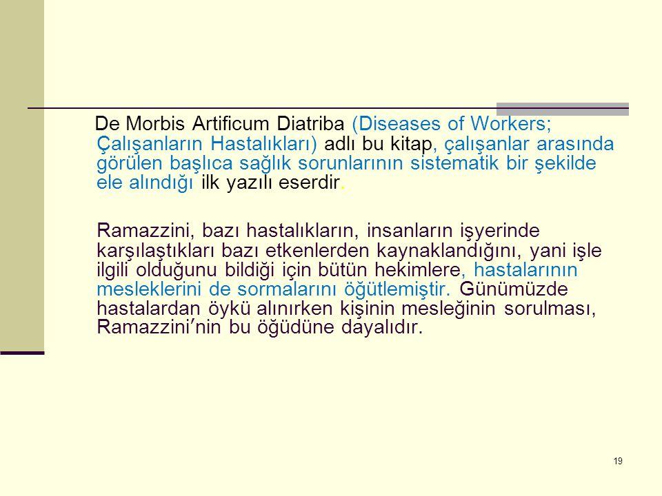 19 De Morbis Artificum Diatriba (Diseases of Workers; Çalışanların Hastalıkları) adlı bu kitap, çalışanlar arasında görülen başlıca sağlık sorunlarının sistematik bir şekilde ele alındığı ilk yazılı eserdir.