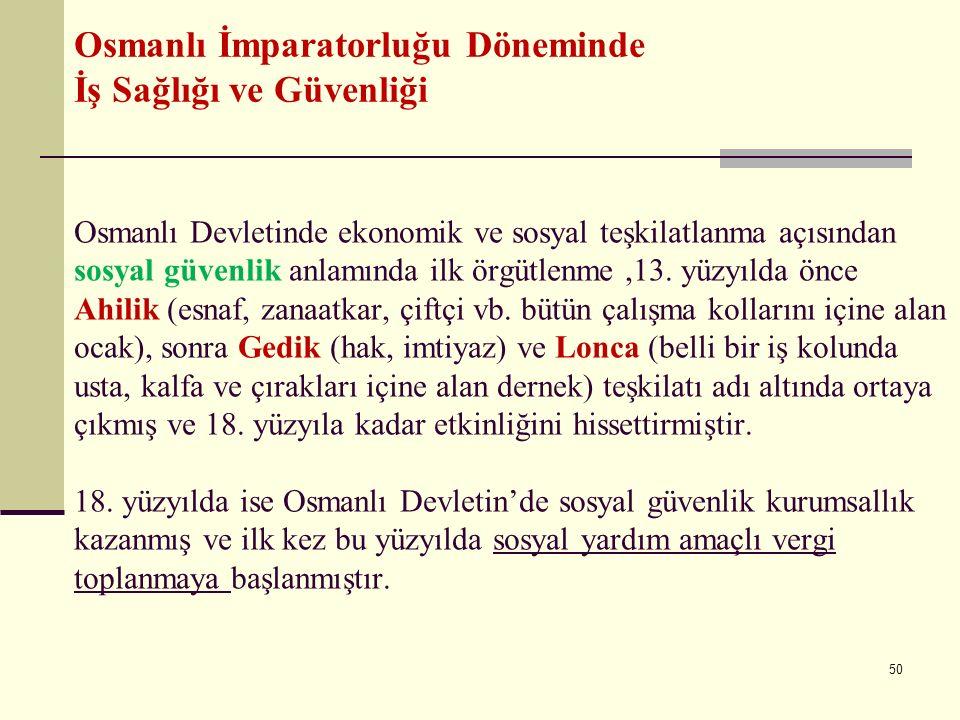 Osmanlı Devletinde ekonomik ve sosyal teşkilatlanma açısından sosyal güvenlik anlamında ilk örgütlenme,13. yüzyılda önce Ahilik (esnaf, zanaatkar, çif