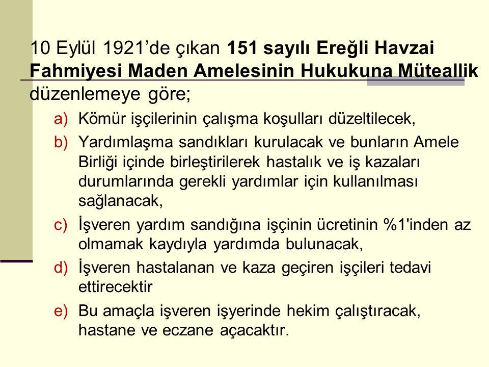 10 Eylül 1921'de çıkan 151 sayılı Ereğli Havzai Fahmiyesi Maden Amelesinin Hukukuna Müteallik düzenlemeye göre; a)Kömür işçilerinin çalışma koşulları