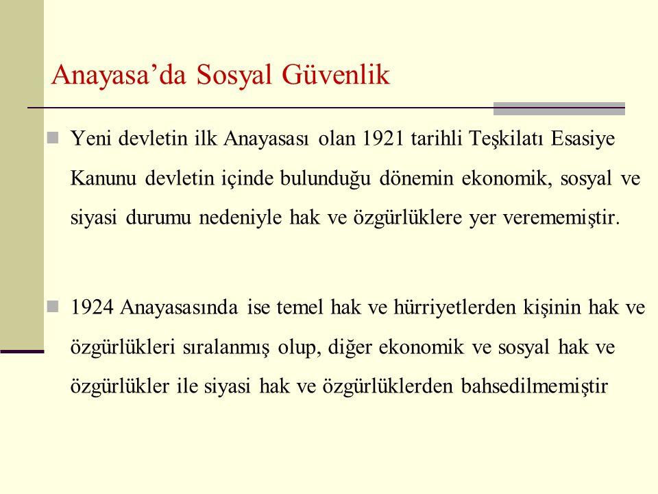 Anayasa'da Sosyal Güvenlik Yeni devletin ilk Anayasası olan 1921 tarihli Teşkilatı Esasiye Kanunu devletin içinde bulunduğu dönemin ekonomik, sosyal v