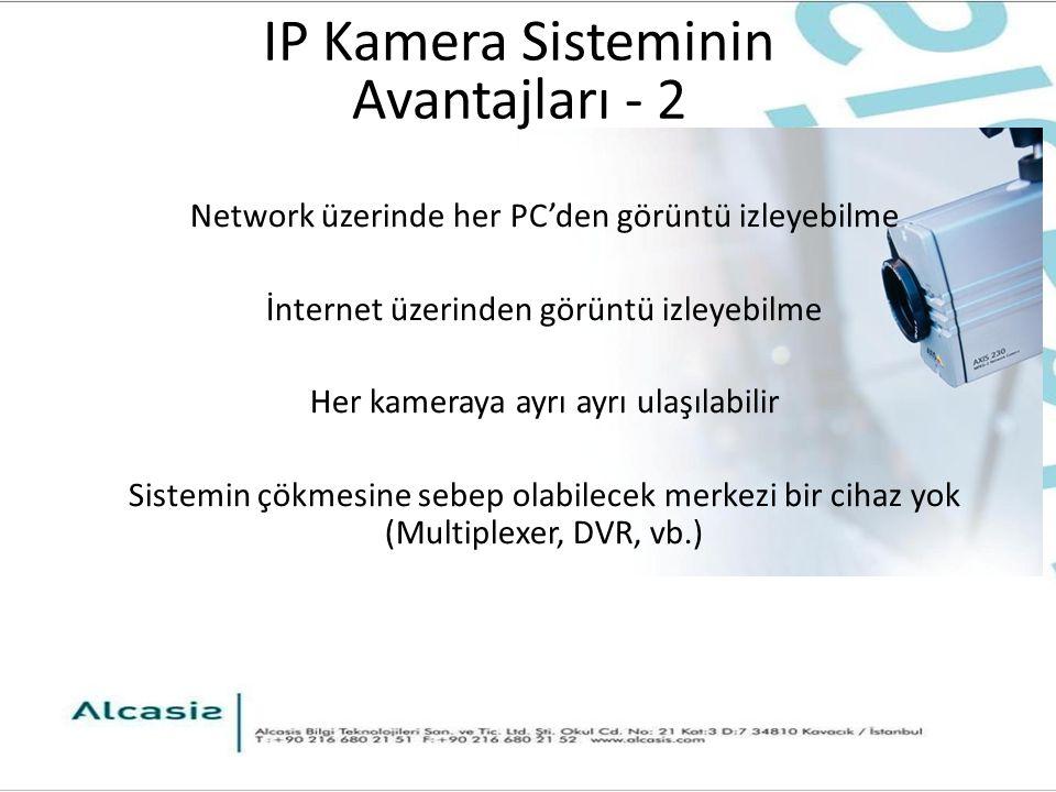 IP Kamera Sisteminin Avantajları - 2 Network üzerinde her PC'den görüntü izleyebilme İnternet üzerinden görüntü izleyebilme Her kameraya ayrı ayrı ulaşılabilir Sistemin çökmesine sebep olabilecek merkezi bir cihaz yok (Multiplexer, DVR, vb.)