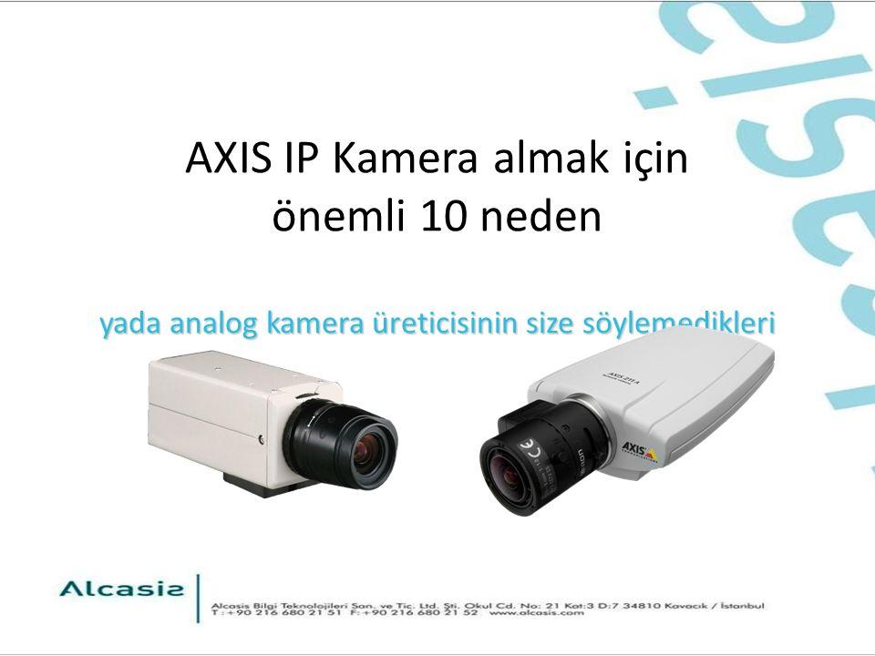 yada analog kamera üreticisinin size söylemedikleri AXIS IP Kamera almak için önemli 10 neden yada analog kamera üreticisinin size söylemedikleri