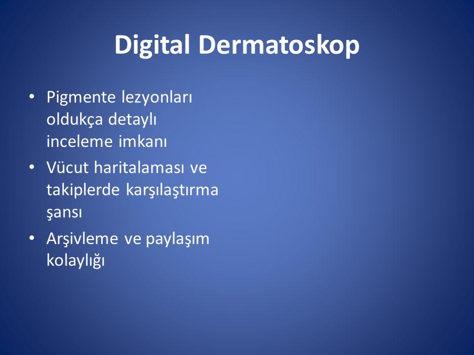 Digital Dermatoskop Pigmente lezyonları oldukça detaylı inceleme imkanı Vücut haritalaması ve takiplerde karşılaştırma şansı Arşivleme ve paylaşım kol