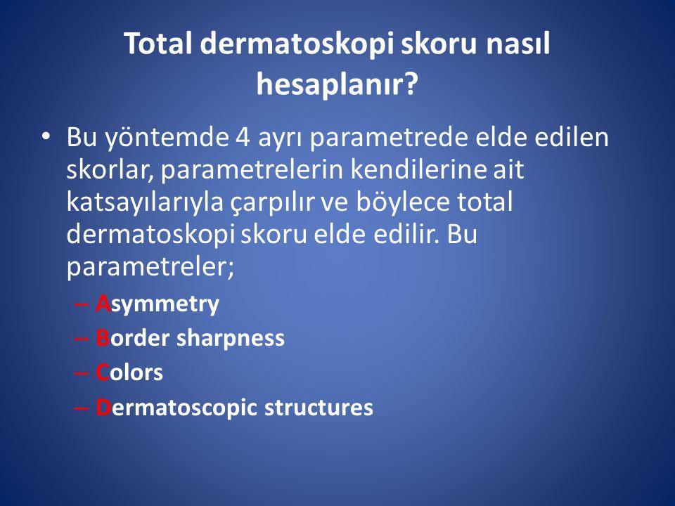 Total dermatoskopi skoru nasıl hesaplanır? Bu yöntemde 4 ayrı parametrede elde edilen skorlar, parametrelerin kendilerine ait katsayılarıyla çarpılır