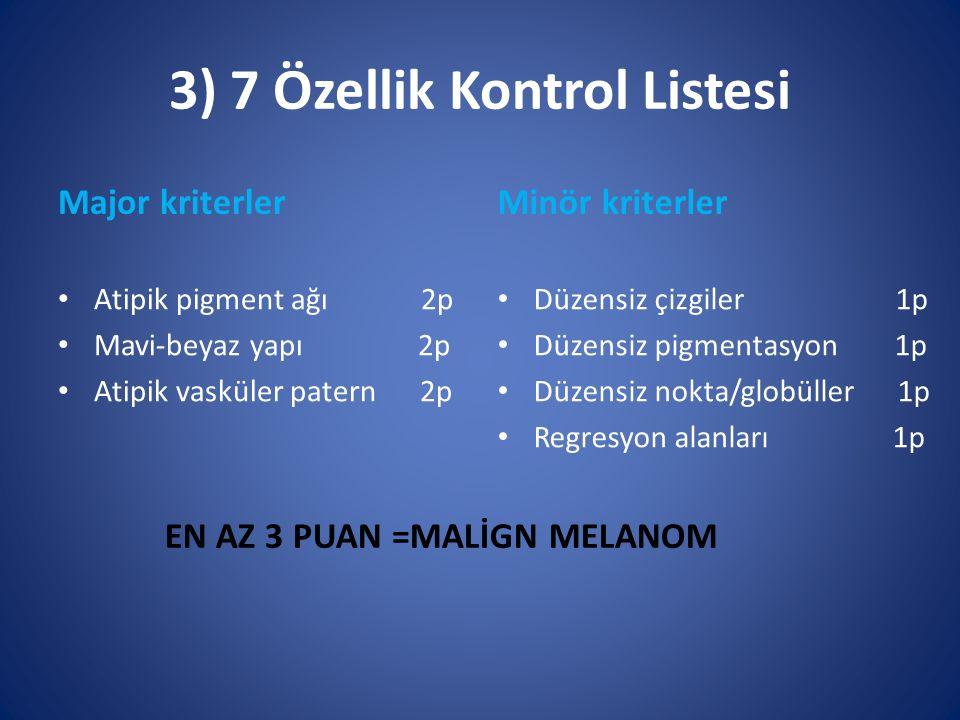 3) 7 Özellik Kontrol Listesi Major kriterler Atipik pigment ağı 2p Mavi-beyaz yapı 2p Atipik vasküler patern 2p Minör kriterler Düzensiz çizgiler 1p D