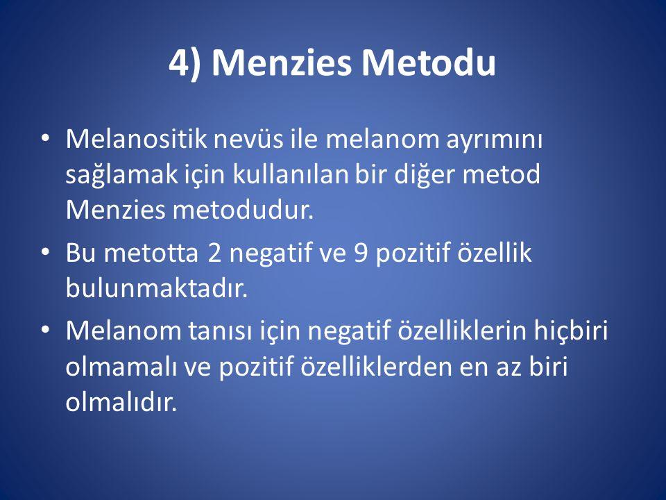 4) Menzies Metodu Melanositik nevüs ile melanom ayrımını sağlamak için kullanılan bir diğer metod Menzies metodudur. Bu metotta 2 negatif ve 9 pozitif