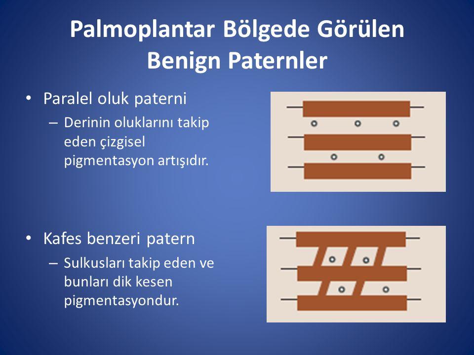 Palmoplantar Bölgede Görülen Benign Paternler Paralel oluk paterni – Derinin oluklarını takip eden çizgisel pigmentasyon artışıdır. Kafes benzeri pate