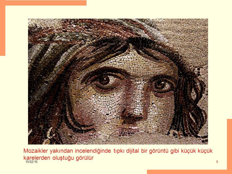 15/02/16 8 Mozaikler yakından incelendiğinde tıpkı dijital bir görüntü gibi küçük küçük karelerden oluştuğu görülür