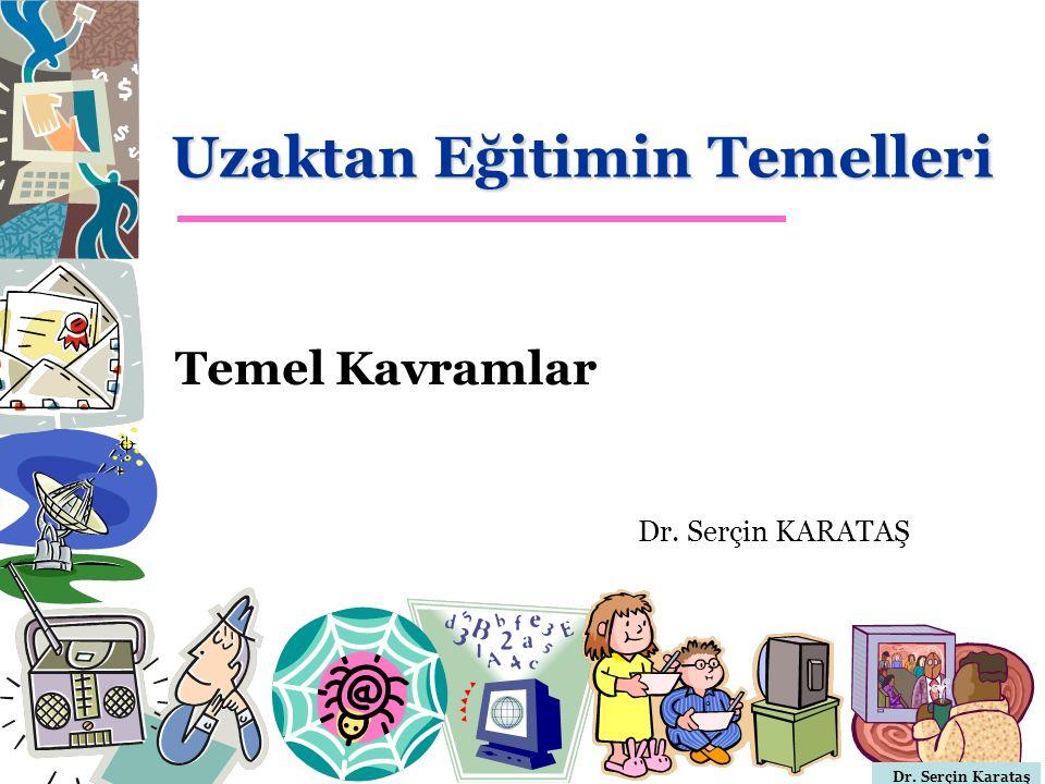 Dr. Serçin Karataş Uzaktan Eğitimin Temelleri Dr. Serçin KARATAŞ Temel Kavramlar