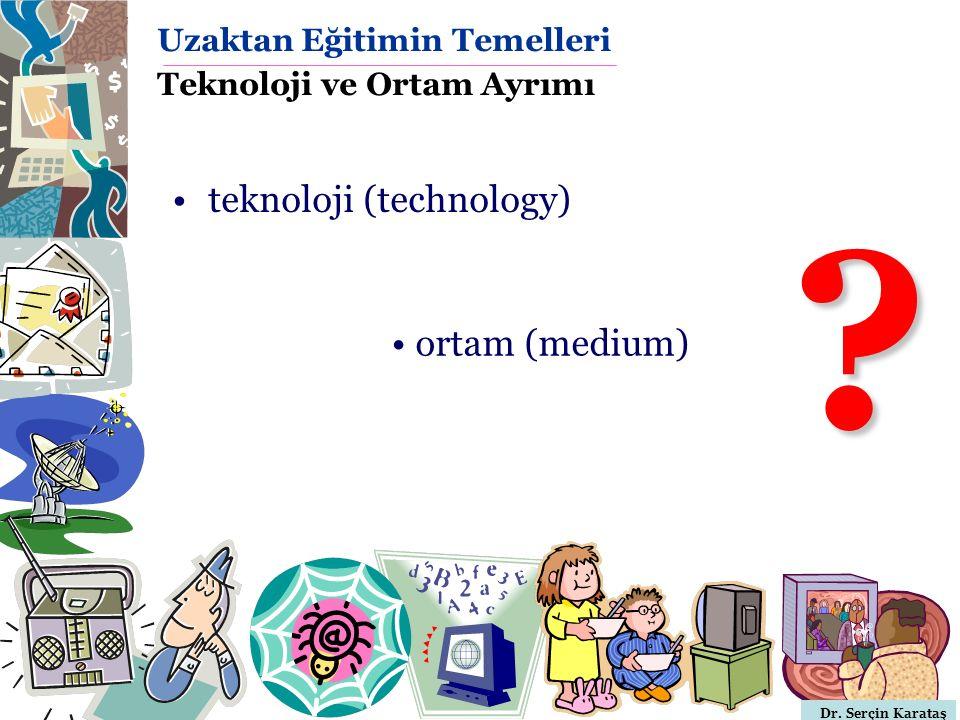 Dr. Serçin Karataş Uzaktan Eğitimin Temelleri Teknoloji ve Ortam Ayrımı teknoloji (technology) ? ortam (medium)