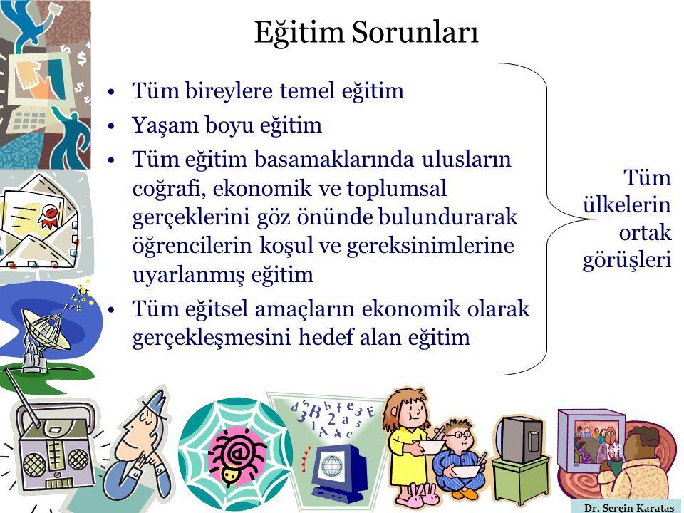 Dr. Serçin Karataş Eğitim Sorunları Tüm bireylere temel eğitim Yaşam boyu eğitim Tüm eğitim basamaklarında ulusların coğrafi, ekonomik ve toplumsal ge