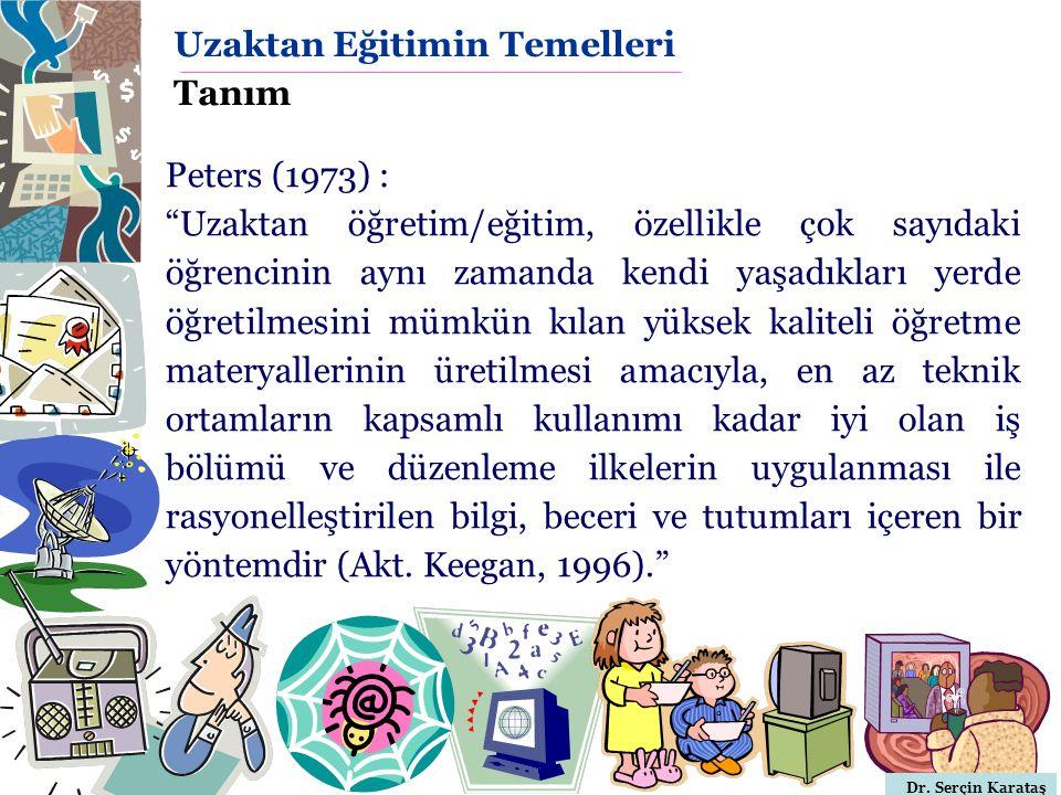 """Dr. Serçin Karataş Uzaktan Eğitimin Temelleri Tanım Peters (1973) : """"Uzaktan öğretim/eğitim, özellikle çok sayıdaki öğrencinin aynı zamanda kendi yaşa"""