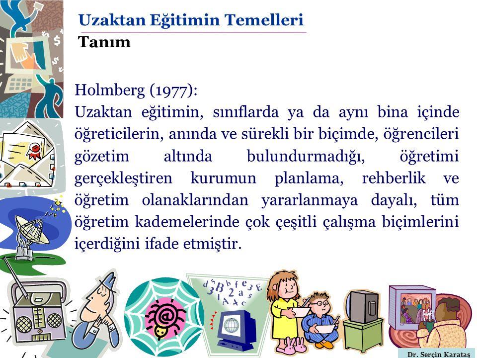 Dr. Serçin Karataş Uzaktan Eğitimin Temelleri Tanım Holmberg (1977): Uzaktan eğitimin, sınıflarda ya da aynı bina içinde öğreticilerin, anında ve süre