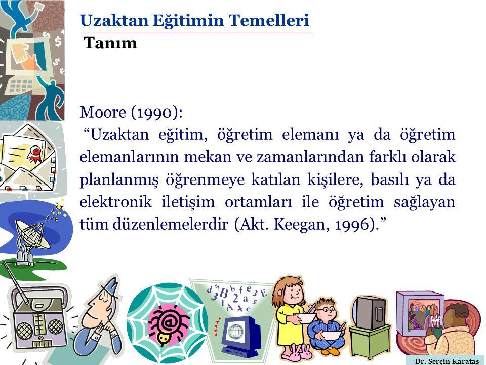 """Dr. Serçin Karataş Moore (1990): """"Uzaktan eğitim, öğretim elemanı ya da öğretim elemanlarının mekan ve zamanlarından farklı olarak planlanmış öğrenmey"""