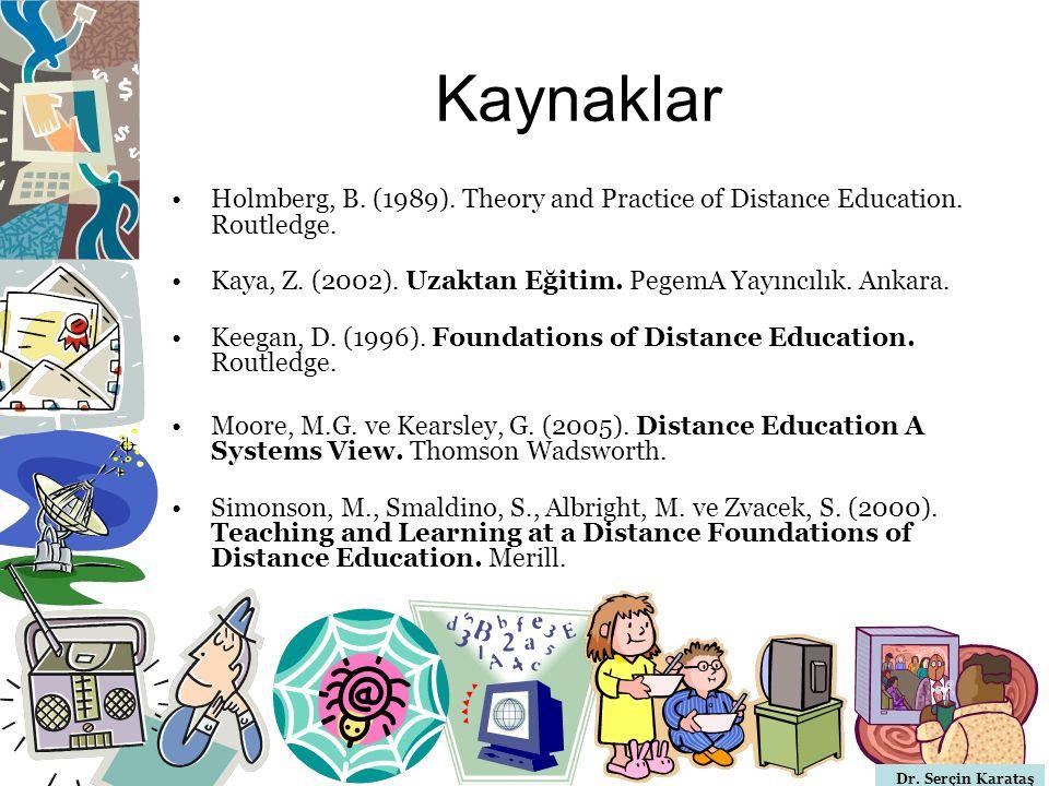 Dr. Serçin Karataş Kaynaklar Holmberg, B. (1989). Theory and Practice of Distance Education. Routledge. Kaya, Z. (2002). Uzaktan Eğitim. PegemA Yayınc